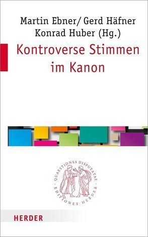 Kontroverse Stimmen im Kanon von Ebner,  Martin, Häfner,  Gerd, Huber,  Konrad