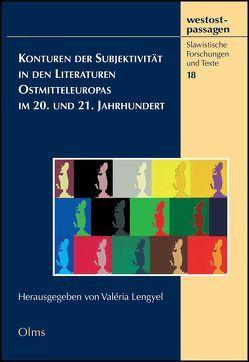 Konturen der Subjektivität in den Literaturen Ostmitteleuropas im 20. und 21. Jahrhundert von Lengyel,  Valéria