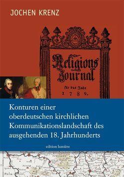 Konturen einer oberdeutschen kirchlichen Kommunikationslandschaft des ausgehenden 18. Jahrhunderts. von Krenz,  Jochen