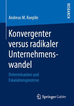 Konvergenter versus radikaler Unternehmenswandel von Koeplin,  Andreas M.
