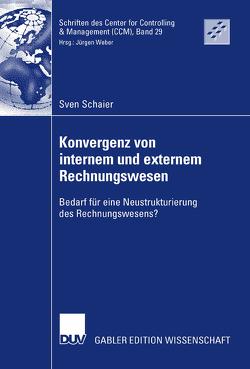 Konvergenz von internem und externem Rechnungswesen von Schaier,  Sven, Weber,  Prof. Dr. Dr. h.c. Jürgen