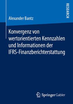 Konvergenz von wertorientierten Kennzahlen und Informationen der IFRS-Finanzberichterstattung von Bantz,  Alexander