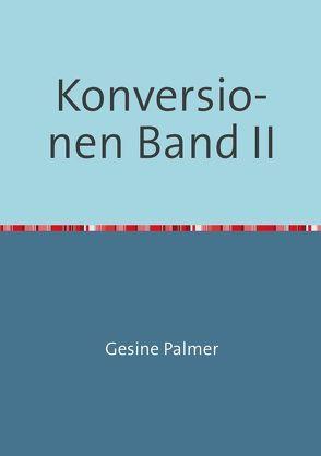 Konversionen Band II von Palmer,  Gesine