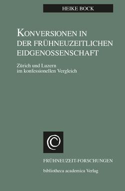 Konversionen in der frühneuzeitlichen Eidgenossenschaft von Bock,  Heike