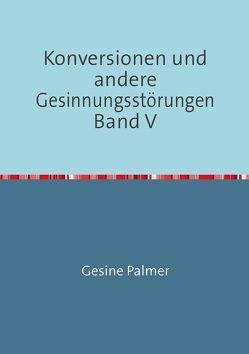 Konversionen und andere Gesinnungsstörungen Band V von Palmer,  Gesine