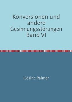Konversionen und andere Gesinnungsstörungen Band VI von Palmer,  Gesine
