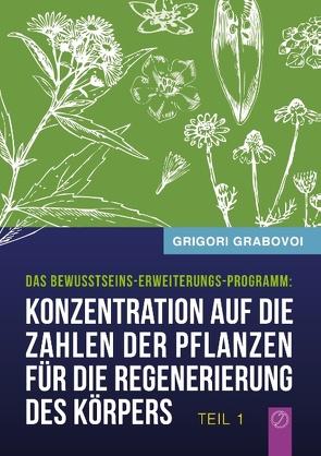 """""""Konzentration auf die Zahlen der Pflanzen für die Regenerierung des Körpers"""" – TEIL 1 von Grabovoi,  Grigori"""
