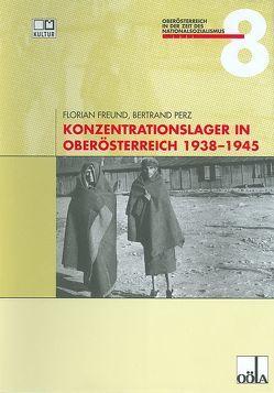 Konzentrationslager in Oberösterreich 1938 bis 1945 von Freund,  Florian, Perz,  Bertrand