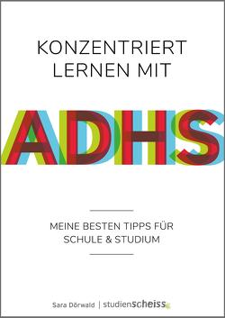 Konzentriert lernen mit ADHS von Dörwald,  Sara, Reichel,  Tim