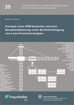 Konzept einer BIM-basierten smarten Bauablaufplanung unter Berücksichtigung von Lean-Prozessstrategien. von Bullinger,  Hans-Jörg, Krause,  Daniel Sebastian, Späth,  Dieter