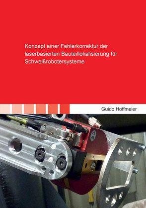 Konzept einer Fehlerkorrektur der laserbasierten Bauteillokalisierung für Schweißrobotersysteme von Hoffmeier,  Guido