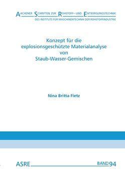 Konzept für die explosionsgeschützte Materialanalyse von Staub-Wasser-Gemischen von Fietz,  Nina Britta, Nienhaus,  Karl