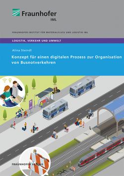 Konzept für einen digitalen Prozess zur Organisation von Busnotverkehren. von Clausen,  Uwe, Steindl,  Alina