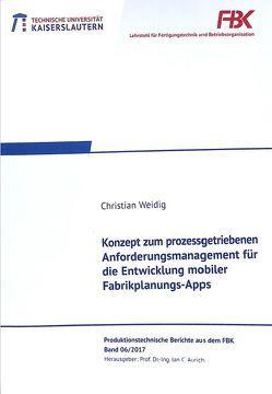 Konzept zum prozessgetriebenen Anforderungsmanagement für die Entwicklung mobiler Fabrikplanungs-Apps von Weidig,  Christian