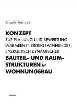Konzept zur Planung und Bewertung wärmeenergiegewinnender, energetisch dynamischer Bauteil- und Raumstrukturen im Wohnungsbau von Tersluisen,  Angèle