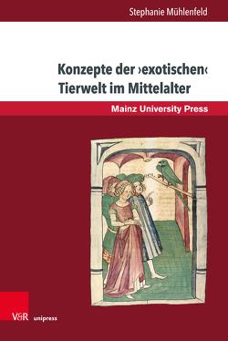 Konzepte der ›exotischen‹ Tierwelt im Mittelalter von Mühlenfeld,  Stephanie
