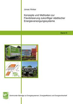 Konzepte und Methoden zur Flexibilisierung zukünftiger städtischer Energieversorgungssysteme von Hinker,  Jonas