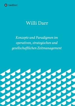 Konzepte und Paradigmen im operativen, strategischen und gesellschaftlichen Zeitmanagement von Darr,  Willi