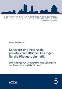 Konzepte und Potenziale privatwirtschaftlicher Lösungen für die Pflegeproblematik von Schwerin,  Anke, Wagner,  Fred