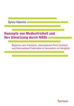 Konzepte von Medienfreiheit und ihre Umsetzung durch NGOs von Valentin,  Sylvia