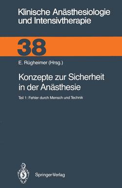 Konzepte zur Sicherheit in der Anästhesie von Ahnefeld,  F.W., Bergmann,  H., Braun,  G.G., Braun,  U., Dick,  W., Ellmauer,  S., Eyrich,  K., Eyrich,  R., Frankenberger,  H., Friesdorf,  W., Gauß,  A., Götz,  H., Grimm,  H., Gütl,  C., Halmagyi,  M., Hintzenstern,  U.von, Hossli,  G., Kamp,  H.-D., Kilian,  J., Kraus,  G.-B., Krieger,  J., List,  W.F., Ludes,  B., Martens,  G., Obermayer,  A., Opderbecke,  H.W., Otteni,  J.C., Pasch,  T., Peter,  K., Rüden,  H., Rügheimer,  E., Schmitz,  J.E., Schreiber,  M.N., Schricker,  K.T., Seeling,  W., Steib,  A., Stein,  B., Strauss,  H., Turner,  E., Ulsenheimer,  K., Weißauer,  W., Wilder-Smith,  O.H.G., Wolff,  A.Frhr.von, Zapf,  C.L.