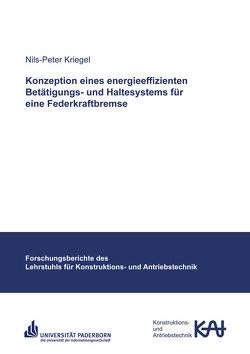 Konzeption eines energieeffizienten Betätigungs- und Haltesystems für eine Federkraftbremse von Kriegel,  Nils-Peter