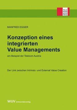 Konzeption eines integrierten Value Managements am Beispiel der Telekom Austria von Egger,  Manfred