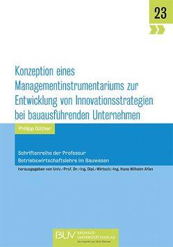 Konzeption eines Managementinstrumentariums zur Entwicklung von Innovationsstrategien bei bauausführenden Unternehmen von Alfen,  Hans Wilhelm, Güther,  Philipp