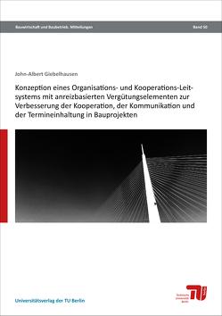 Konzeption eines Organisations- und Kooperations-Leitsystems mit anreizbasierten Vergütungselementen zur Verbesserung der Kooperation, der Kommunikation und der Termineinhaltung in Bauprojekten von Giebelhausen,  John-Albert