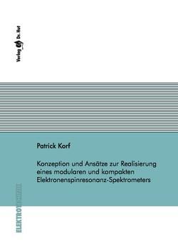 Konzeption und Ansätze zur Realisierung eines modularen und kompakten Elektronenspinresonanz-Spektrometers von Korf,  Patrick