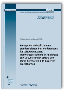 Konzeption und Aufbau einer standardisierten Beispieldatenbank für softwaregestützte Tragwerksberechnung in Anlehnung an VDI 6201 für den Einsatz von Statik-Software in BIM-basierten Prozessketten. von Harte,  Reinhard, Müller,  Nils, Stopp,  Kirsten