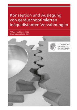 Konzeption und Auslegung von geräuschoptimierten inäquidistanten Verzahnungen von Neubauer,  Philipp