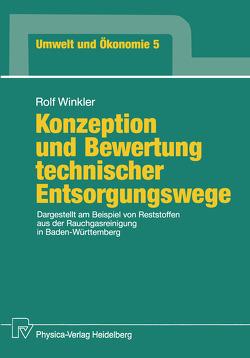 Konzeption und Bewertung technischer Entsorgungswege von Winkler,  Rolf