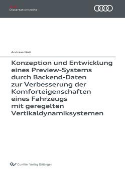 Konzeption und Entwicklung eines Preview-Systems durch Backend-Daten zur Verbesserung der Komforteigenschaften eines Fahrzeugs mit geregelten Vertikaldynamiksystemen von Noll,  Andreas