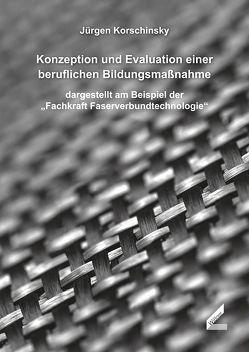 Konzeption und Evaluation einer beruflichen Bildungsmaßnahme von Korschinsky,  Jürgen
