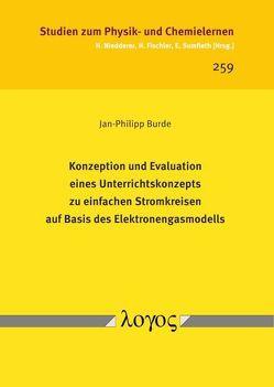 Konzeption und Evaluation eines Unterrichtskonzepts zu einfachen Stromkreisen auf Basis des Elektronengasmodells von Burde,  Jan-Philipp