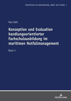 Konzeption und Evaluation handlungsorientierter Fachschulausbildung im maritimen Notfallmanagement von Kühl,  Paul