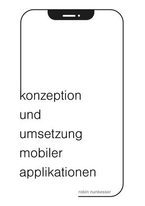 Konzeption und Umsetzung mobiler Applikationen von Nunkesser,  Robin