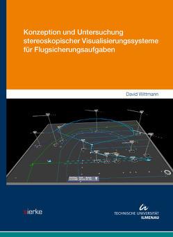Konzeption und Untersuchung stereoskopischer Visualisierungssysteme für Flugsicherungsaufgaben von Wittmann,  David