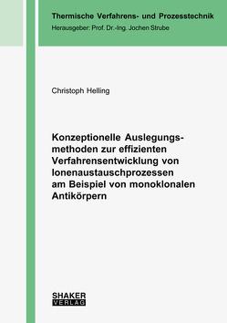Konzeptionelle Auslegungsmethoden zur effizienten Verfahrensentwicklung von Ionenaustauschprozessen am Beispiel von monoklonalen Antikörpern von Helling,  Christoph