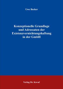 Konzeptionelle Grundlage und Adressaten der Existenzvernichtungshaftung in der GmbH von Becker,  Uwe