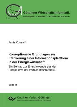 Konzeptionelle Grundlagen zur Etablierung einer Informationsplattform in der Energiewirtschaft von Kossahl,  Janis