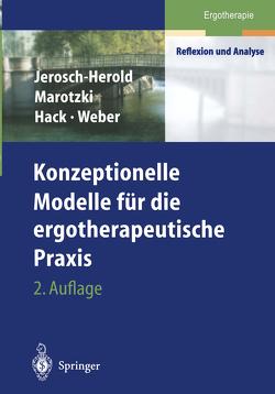 Konzeptionelle Modelle für die ergotherapeutische Praxis von Hack,  Birgit Maria, Jerosch-Herold,  Christina, Marotzki,  Ulrike, Schwarz,  Martin, Weber,  Peter