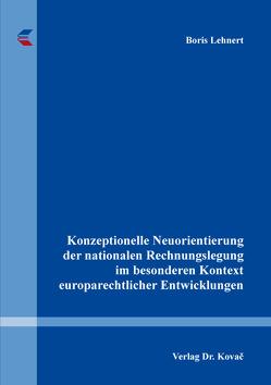 Konzeptionelle Neuorientierung der nationalen Rechnungslegung im besonderen Kontext europarechtlicher Entwicklungen von Lehnert,  Boris