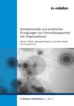Konzeptionelle und praktische Erwägungen zur Entwicklungsarbeit mit Organisationen von Jenke,  Cornelia, Korpiun,  Michael, Thiele,  Martin