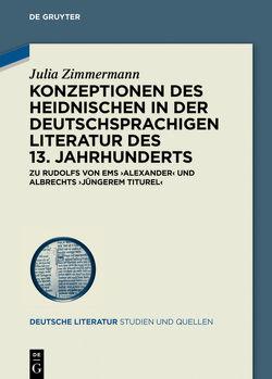 Konzeptionen des Heidnischen in der deutschsprachigen Literatur des 13. Jahrhunderts von Zimmermann,  Julia