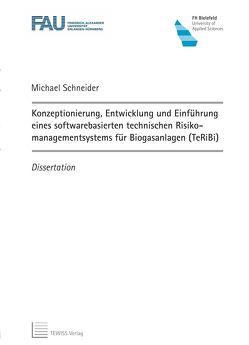 Konzeptionierung, Entwicklung und Einführung eines softwarebasierten technischen Risikomanagementsystems für Biogasanlagen (TeRiBi) von Schneider,  Michael