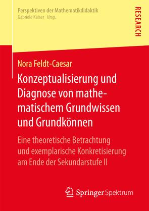 Konzeptualisierung und Diagnose von mathematischem Grundwissen und Grundkönnen von Feldt-Caesar, Nora