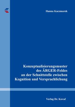 Konzeptualisierungsmuster des ÄRGER-Feldes an der Schnittstelle zwischen Kognition und Versprachlichung von Kaczmarek,  Hanna