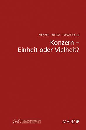 Konzern – Einheit oder Vielheit? von Artmann,  Eveline, Rüffler,  Friedrich, Torggler,  Ulrich
